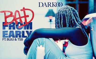 Darkoo Buju - Bad From Early